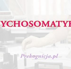 PSYCHOSOMATYKA - wpływ NIEMATERIALNEGO świata na świat MATERIALNY