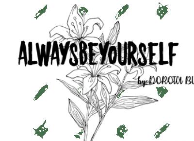 Break - always be yourself