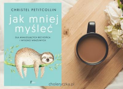 Jak mniej myśleć – recenzja książki | Choleryczka.pl