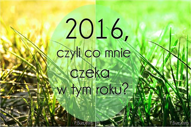 Clauditta: 2016, czyli co mnie czeka w tym roku?