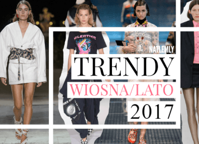 NATLEMLY: TRENDY WIOSNA/LATO 2017 | FASHION