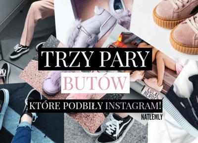 NATLEMLY: Topowe 3 pary butów, które podbiły Instagram!
