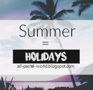 All Pastel World: Summer = Holidays