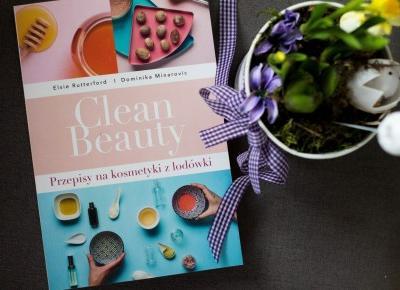 Clean Beauty - Przepisy na kosmetyki z lodówki - Czary-Marty