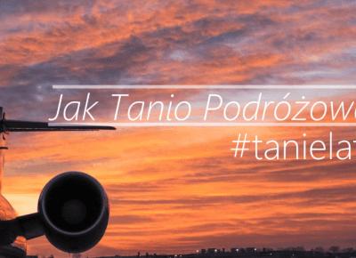 Tanie podróżowanie - część 1 - Jak kupić tanie bilety na samolot?