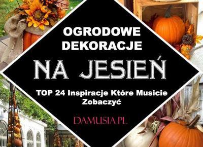 Dekoracje Ogrodowe na Jesień - TOP 24 Inspiracje Które Musicie Zobaczyć