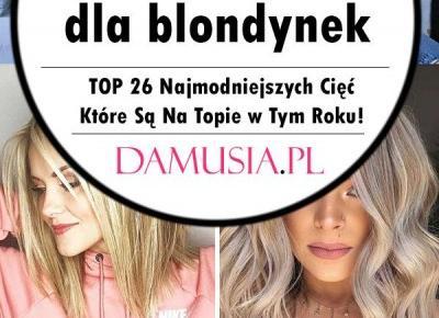 Modne Fryzury dla Blondynek - TOP 26 Najmodniejszych Cięć Które Są Na Topie w Tym Roku!
