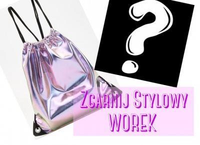 ZGARNIJ STYLOWY WOREK! + NIESPODZIANKĘ!! - BLOG by DAJA ♥