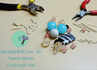 5 niezbędników do tworzenia kolczyków