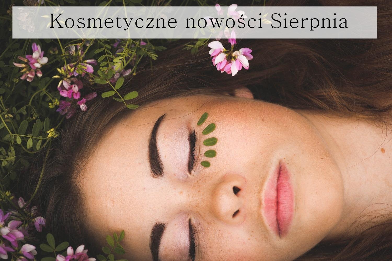 Kosmetyczne Nowości Sierpnia - Styl Doroty