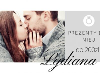 Dorota Pisze.pl: Prezenty dla niej do 200zł. Lydiana