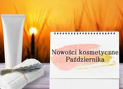 Kosmetyczne nowości października - Styl Doroty