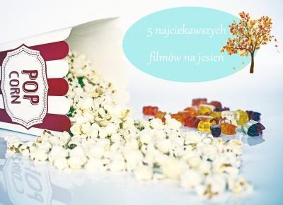 Dorota Pisze.pl: 5 najciekawszych filmów na jesień.