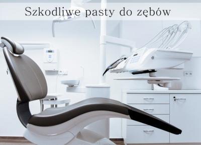 Szkodliwe pasty do zębów.  - Styl Doroty