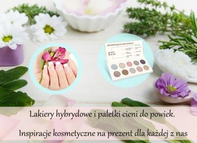 Dorota Pisze.pl: Lakiery hybrydowe i paletki cieni do powiek. Inspiracje kosmetyczne na prezent dla każdej z nas