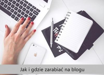Jak i gdzie zarabiać na blogu.  - Styl Doroty