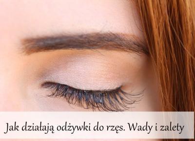 Dorota Pisze.pl: Jak działają odżywki do rzęs. Wady i zalety
