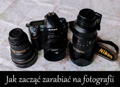 Dorota Pisze.pl: Jak zacząć zarabiać na fotografii + Moje kadry i nowa strona na facebooku.