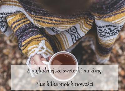 4 najładniejsze sweterki na zimę. Plus kilka moich nowości. - Dorota Pisze.pl