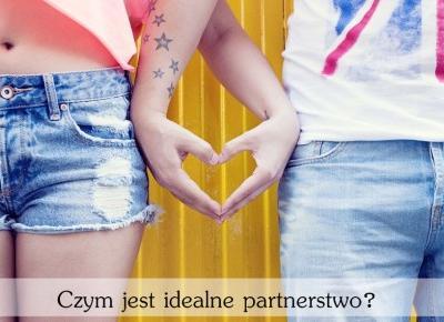 Czym jest idelane partnerstwo? - Styl Doroty