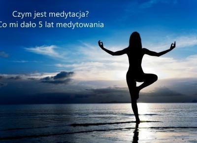 Dorota Pisze.pl: Czym jest medytacja? Co mi dało 5 lat medytowania