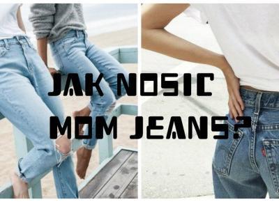 #2 TREND : Jak nosić mom jeans?