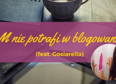 eM nie potrafi w blogowanie (feat. Gosiarella) eM Poleca eM poleca