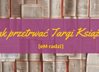 eM radzi: Jak przetrwać Targi Książki? eM Poleca