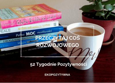 Dlaczego warto czytać książki o rozwoju osobistym | 52 Tygodnie Pozytywności | ekopozytywna