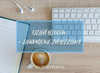 Sierpniowe znaleziska z sieci + 3 blogi na Dzień Blogów! - ekopozytywna