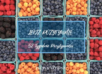 Jedz pozytywnie | 52 Tygodnie Pozytywności - ekopozytywna