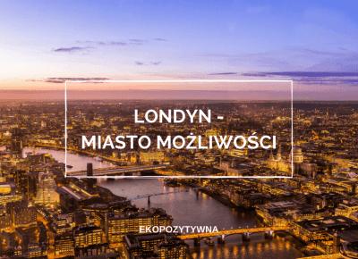 Londyn – miasto możliwości | ekopozytywna