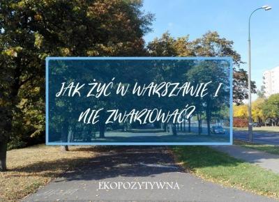 Chcesz mieszkać w Warszawie? Musisz nauczyć się jednej ważniej rzeczy!