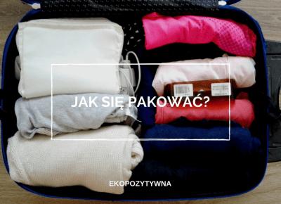 Jak się pakować? | ekopozytywna
