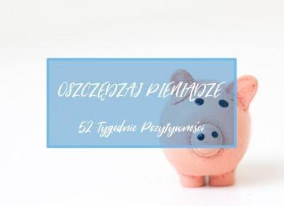 9 praktycznych porad, jak nauczyć się oszczędzać pieniądze
