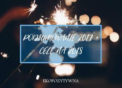 Osiągnięcia i lekcja z 2017, cele i słówko na 2018 - ekopozytywna