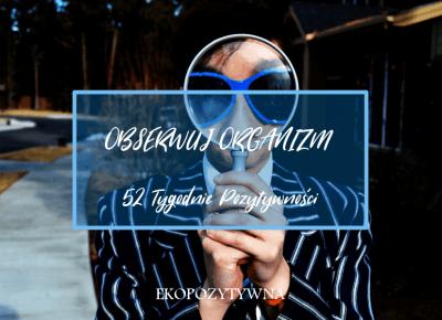 Obserwuj swój organizm | 52 Tygodnie Pozytywności - ekopozytywna