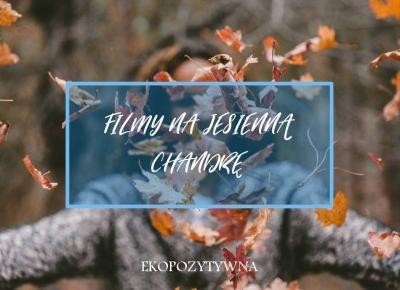 10+ filmów na jesienną chandrę - ekopozytywna