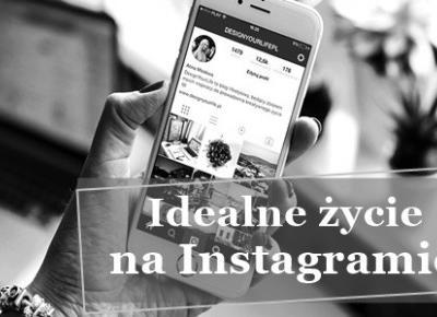 \ Idealne życie na Instagramie