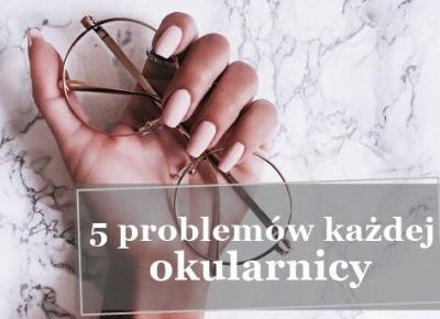 5 problemów każdej okularnicy