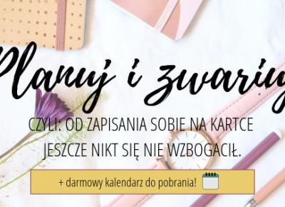Blog - Planuj i nie zwariuj - poradnik sukcesu | KALENDARZ 2019 za darmo Kitsch&Vintage;