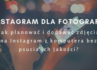 Instagram dla fotografów: Jak dodać zdjęcia z komputera w dobrej jakości? Creator Studio | Psychologia fotografii