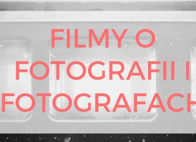 27 filmów o fotografii i fotografach | Psychologia fotografii