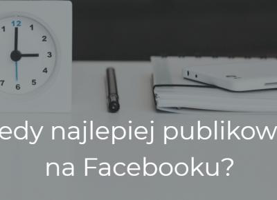 W jakich godzinach publikować posty na Facebooku?