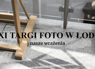 XXI Targi Foto-Video 2018 w ?odzi ? nasze wra?eniaPsychologia fotografii