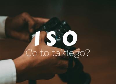Co to jest ISO? Czyli o czułości w fotografii