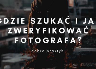 Potrzebuję zdjęć. Gdzie szukać i jak zweryfikować fotografa? | Psychologia fotografii