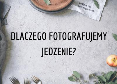 Dlaczego fotografujemy jedzenie?