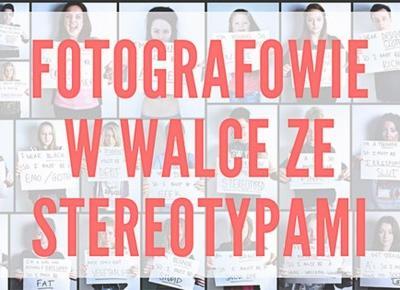 Fotografowie w walce ze stereotypami | Psychologia fotografii