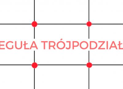 Kompozycja - zrozumieć regułę trójpodziału | Psychologia fotografii